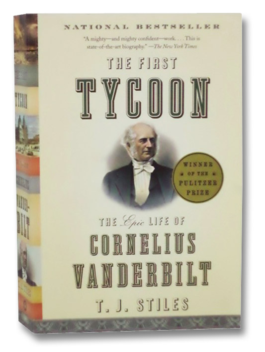 The First Tycoon: The Epic Life of Cornelius Vanderbilt, Stiles, T.J.