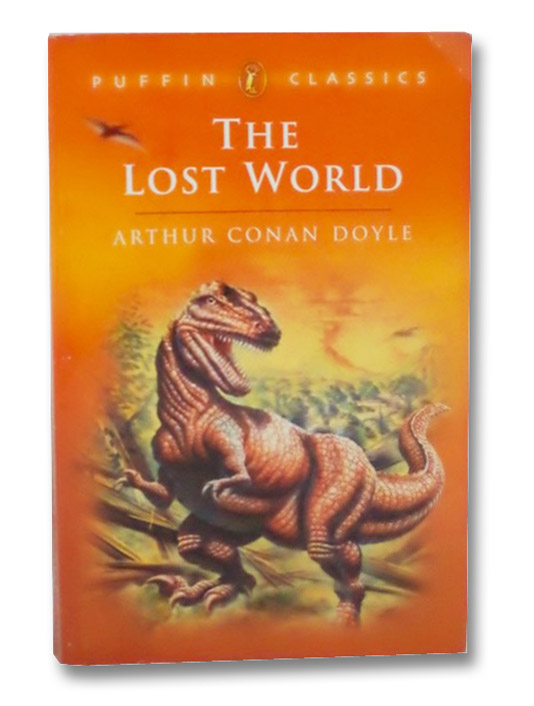 The Lost World: Being an Account of the Recent Amazing Adventures of Professor E. Challenger, Lord John Roxton, Professor Summerlee and Mr. Ed Malone of the Daily Gazette (Puffin Classics), Doyle, Arthur Conan