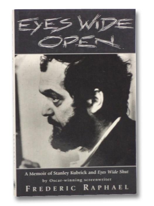 Eyes Wide Open: A Memoir of Stanley Kubrick and Eyes Wide Shut, Raphael, Frederic; Kubrick, Stanley