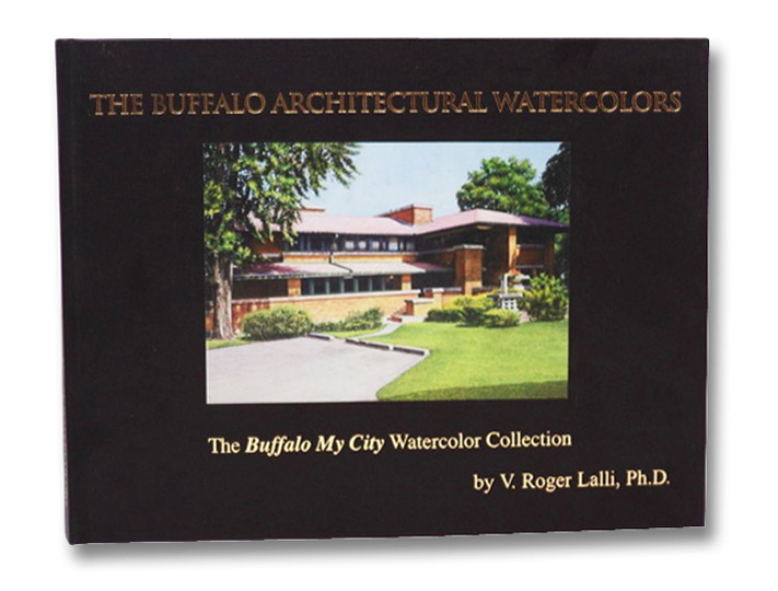 The Buffalo Architectural Watercolors: The Buffalo My City Watercolor Collection, Lalli, V. Roger