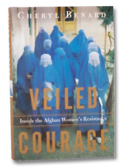 Veiled Courage: Inside the Afghan Women's Resistance, Benard, Cheryl
