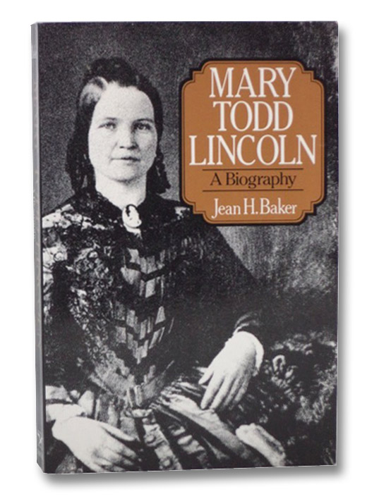 Mary Todd Lincoln: A Biography, Baker, Jean H.