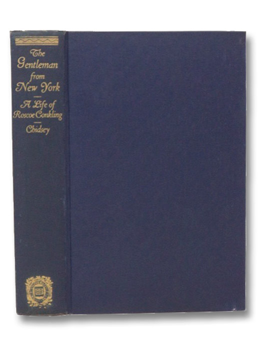 The Gentleman from New York: A Life of Roscoe Conkling, Chidsey, Donald Barr