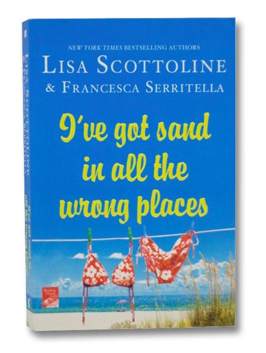 I've Got Sand in All the Wrong Places, Scottoline, Lisa; Serritella, Francesca