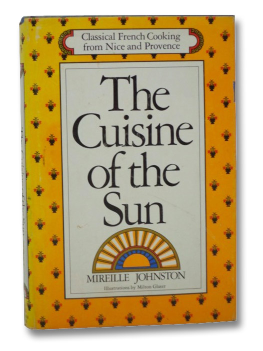 The Cuisine of the Sun: Classical French Cooking from Nice and Provence, Johnston, Mireille