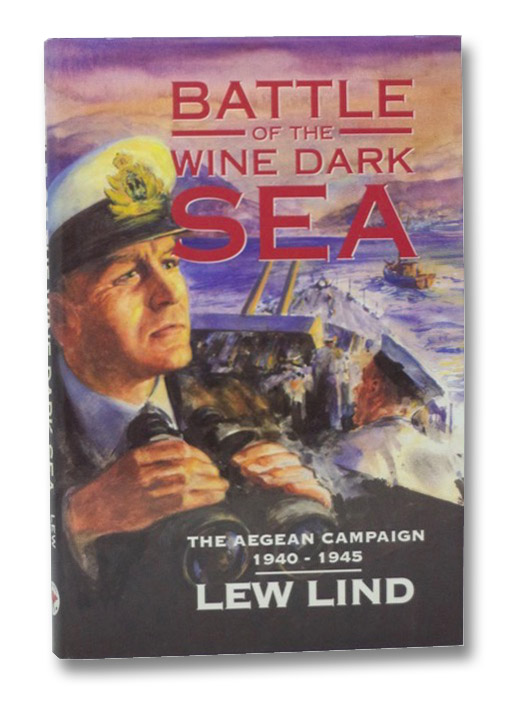 Battle of the Wine Dark Sea: The Aegean Campaign, 1940-1945, Lind, Lew