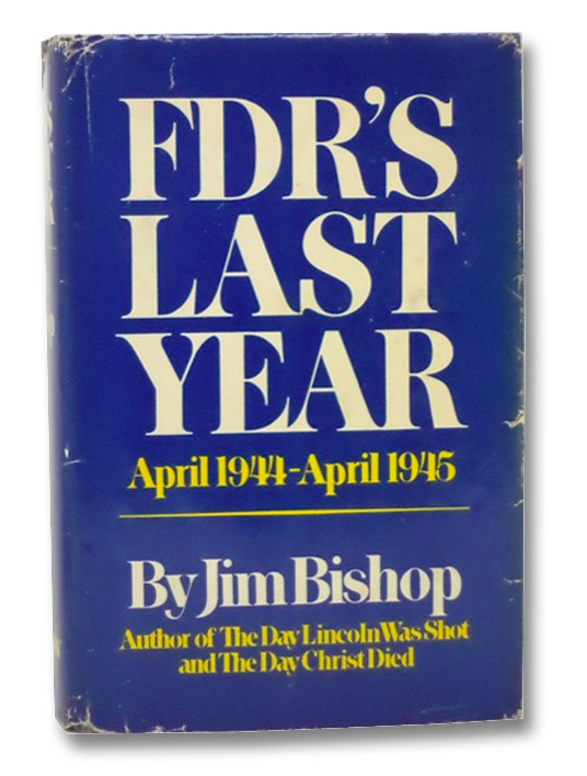 FDR's Last Year: April 1944-April 1945, Bishop, Jim