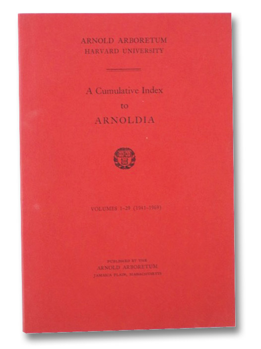 Arnold Arboretum Harvard University: A Cumulative Index to Arnoldia, Volumes 1-29 (1941-1969), Arnold Arboretum