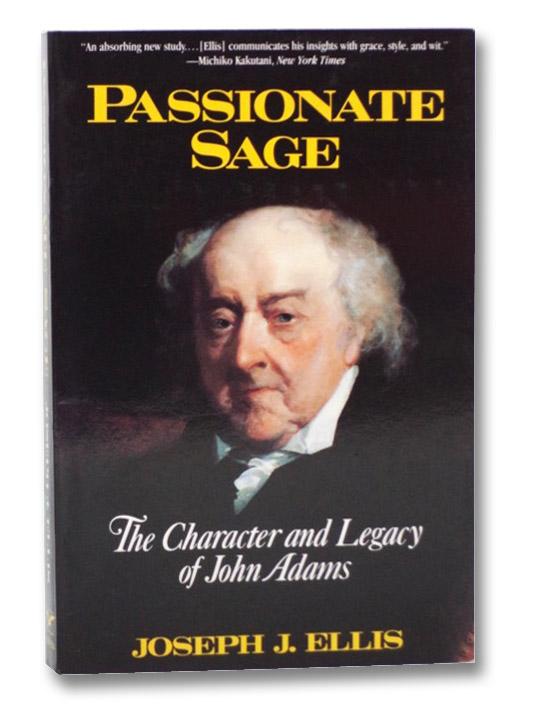 Passionate Sage: The Character and Legacy of John Adams, Ellis, Joseph J.