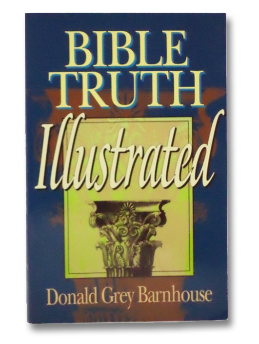 Bible Truth Illustrated, Barnhouse, Donald Grey
