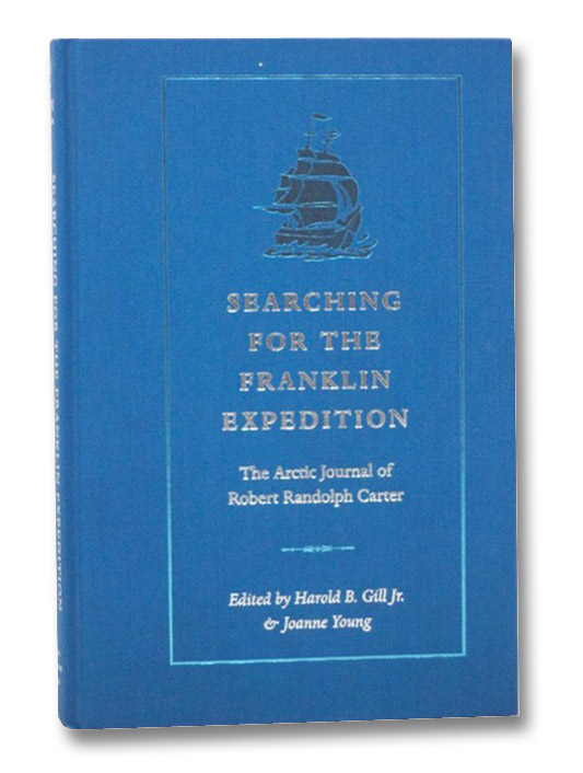 Searching for the Franklin Expedition: The Arctic Journal of Robert Randolph Carter, Carter, Robert Randolph; Gill, Jr., Harold B.; Young, Joanne