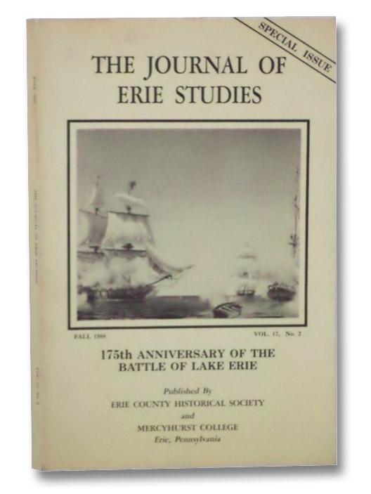 The Journal of Erie Studies: Fall 1988, Vol. 17, No. 2, 175th Anniversary of the Battle of Lake Erie, Erie County Historical Society and Mercyhurst College