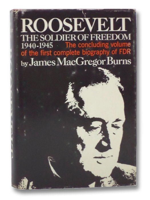 Roosevelt: The Soldier of Freedom 1940-1945: The Concluding Volume of the First Complete Biography of FDR, Burns, James MacGregor