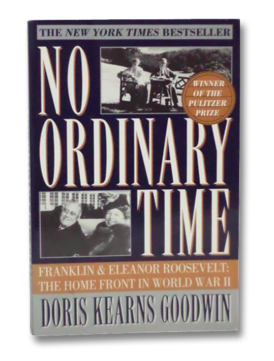 No Ordinary Time: Franklin and Eleanor Roosevelt: The Home Front in World War II, Goodwin, Doris Kearns