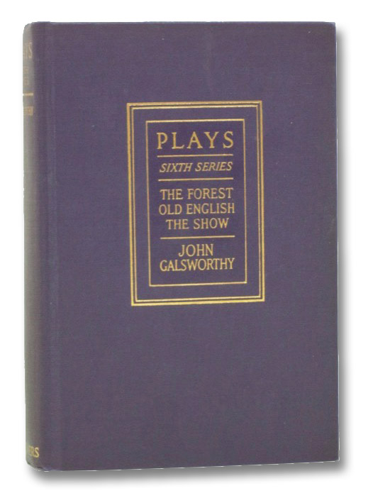 Plays: The Forest / Old English / The Show (Sixth Series), Galsworthy, John