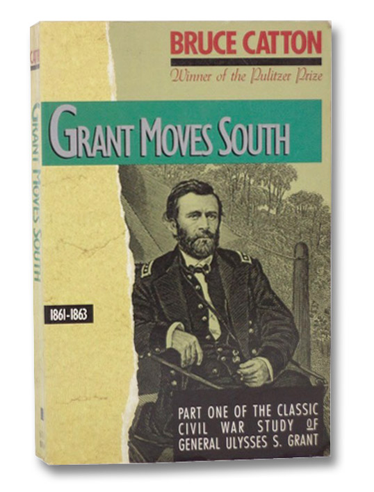 Grant Moves South: 1861-1863 (Part One of the Classic Civil War Study of General Ulysses S. Grant), Catton, Bruce