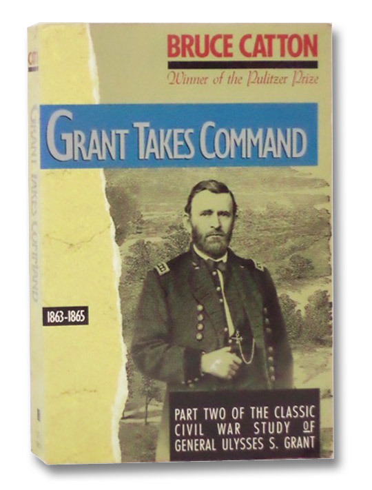 Grant Takes Command: 1863-1865 (Part Two of the Classic Civil War Study of General Ulysses S. Grant), Catton, Bruce