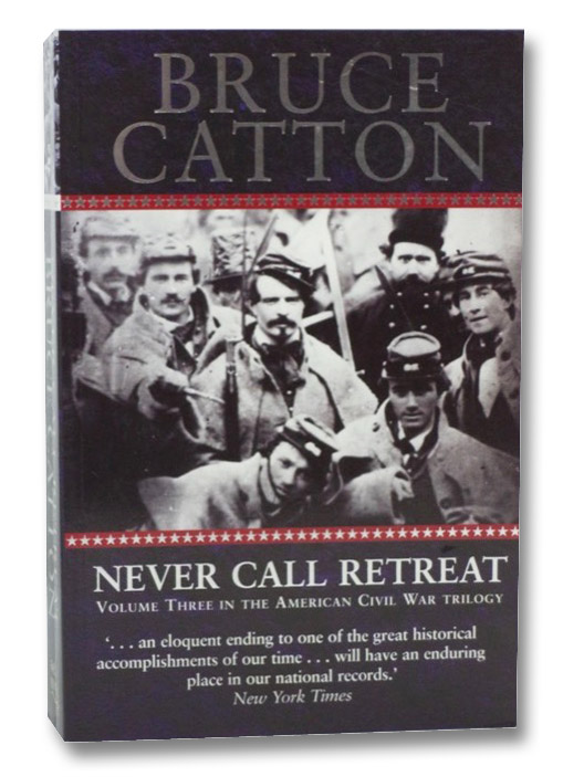 Never Call Retreat (Volume Three in the American Civil War Trilogy), Catton, Bruce