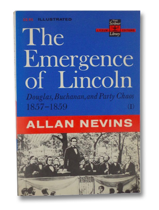The Emergence of Lincoln: Douglas, Buchanan, and Party Chaos, 1857-1859 (The Scribner Library: Lyceum Editions, Volume I), Nevins, Allan