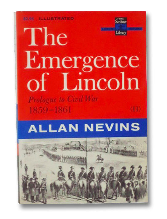 The Emergence of Lincoln: Prologue to Civil War, 1859-1861 (The Scribner Library: Lyceum Editions, Volume II), Nevins, Allan