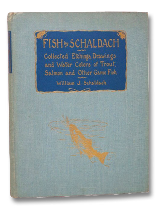 Fish by Schaldach: Collected, Etchings, Drawings and Water Colors of Trout, Salmon and Other Game Fish [Watercolors], Schaldach, William J. [Joseph]; Pinchot, Gifford; Arms, John Taylor