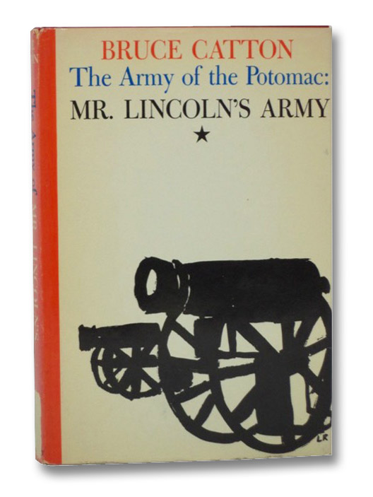 The Army of the Potomac: Mr. Lincoln's Army (Volume I), Catton, Bruce