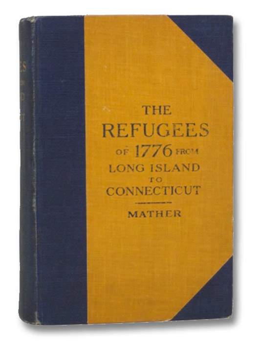 The Refugees of 1776 from Long Island to Connecticut, Mather, Frederic Gregory