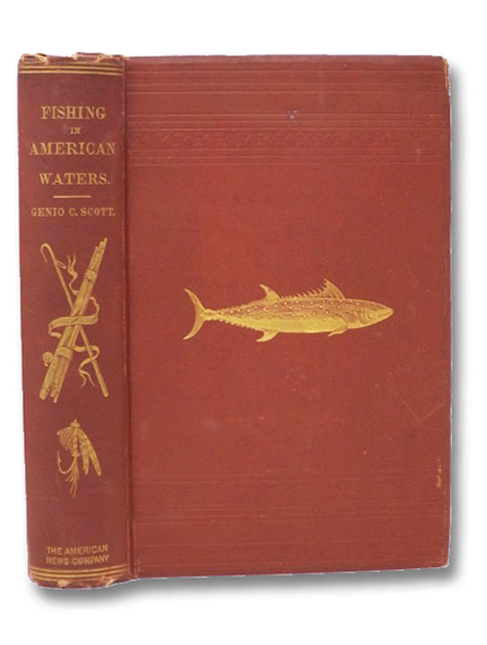 Fishing in American Waters. A New Edition, Containing Parts Six and Seven, On Southern and Miscellaneous Fishes., Scott, Genio C.