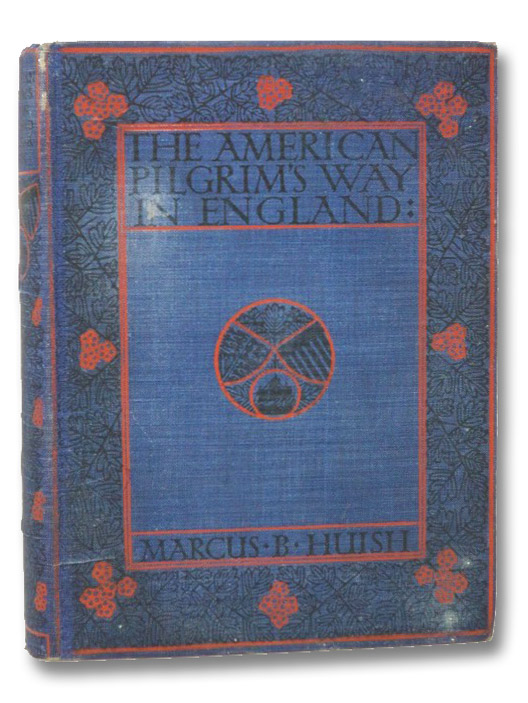 The American Pilgrim's Way in England: To Homes and Memorials of the Founders of Virginia, the New England States, and Pennsylvania, the Universities of Harvard & Yale, the First President of the United States & Other Illustrious Americans, Huish, Marcus B.