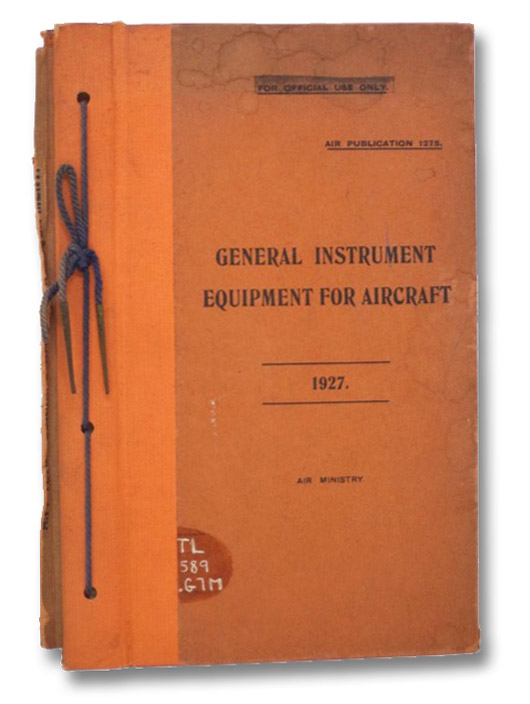 General Instrument Equipment for Aircraft. 1927. (For Official Use Only. Air Publication 1275.)