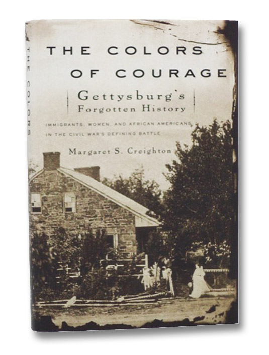 The Colors of Courage: Gettysburg's Forgotten History, Creighton, Margaret S.