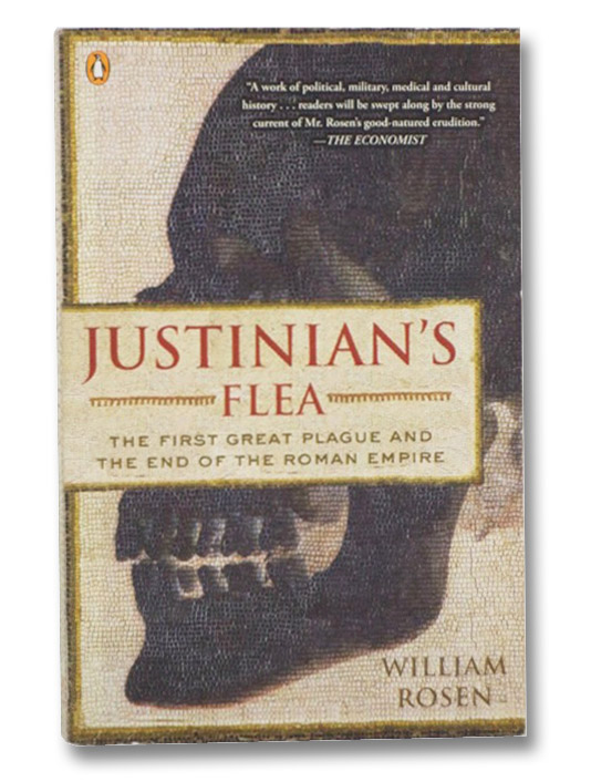 Justinian's Flea: The First Great Plague and the End of the Roman Empire, Rosen, William