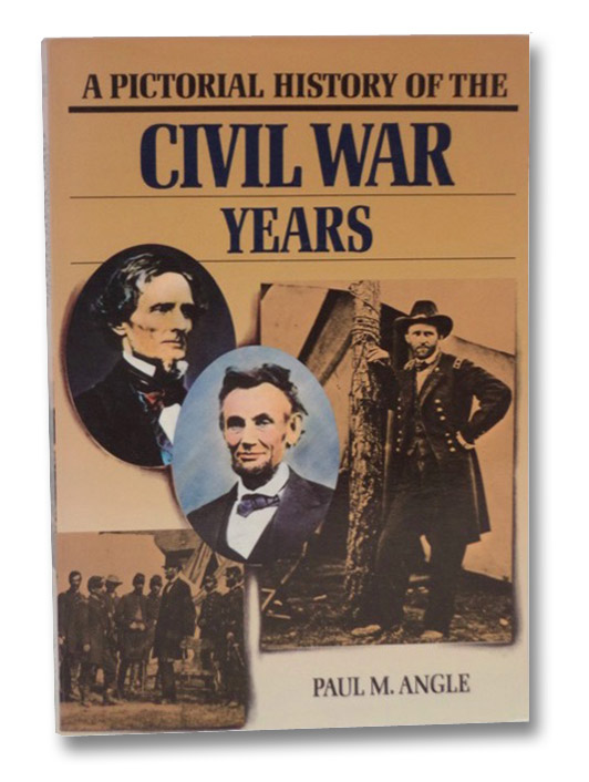 A Pictorial History of the Civil War Years, Angle, Paul M.