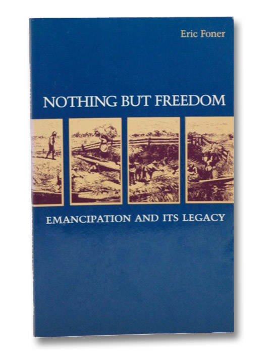 Nothing but Freedom: Emancipation and its Legacy (Walter Lynwood Fleming Lectures in Southern History), Foner, Eric