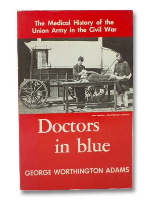 Doctors in Blue: The Medical History of the Union Army in the Civil War, Adams, George Worthington