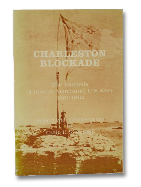 Charleston Blockade: The Journals of John B. Marchand, U.S. Navy, 1861-1862, Marchand, John B.; Symonds, Craig L.