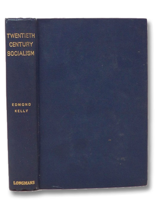 Twentieth Century Socialism: What It Is Not; What It Is; How It May Come, Kelly, Edmond