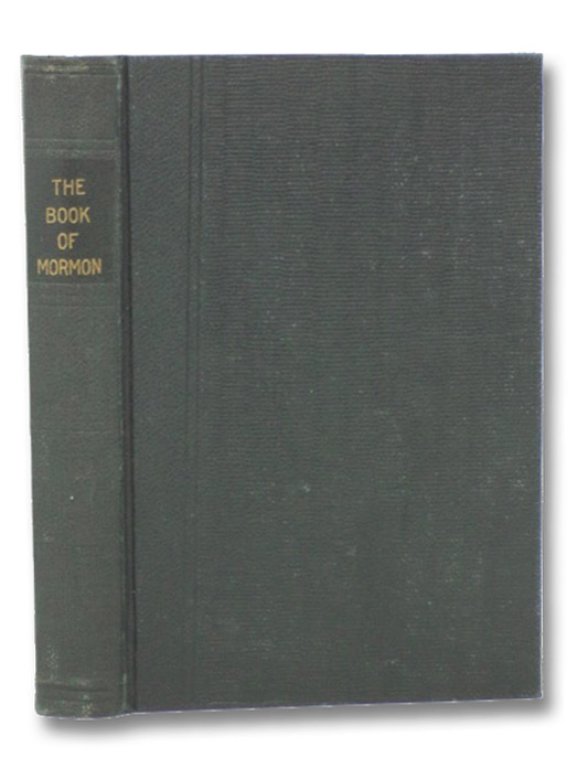The Book of Mormon: An Account Written by the Hand of Mormon Upon Plates Taken from the Plates of Nephi, Smith, Joseph