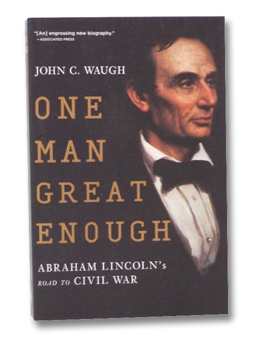 One Man Great Enough: Abraham Lincoln's Road to Civil War, Waugh, John C.