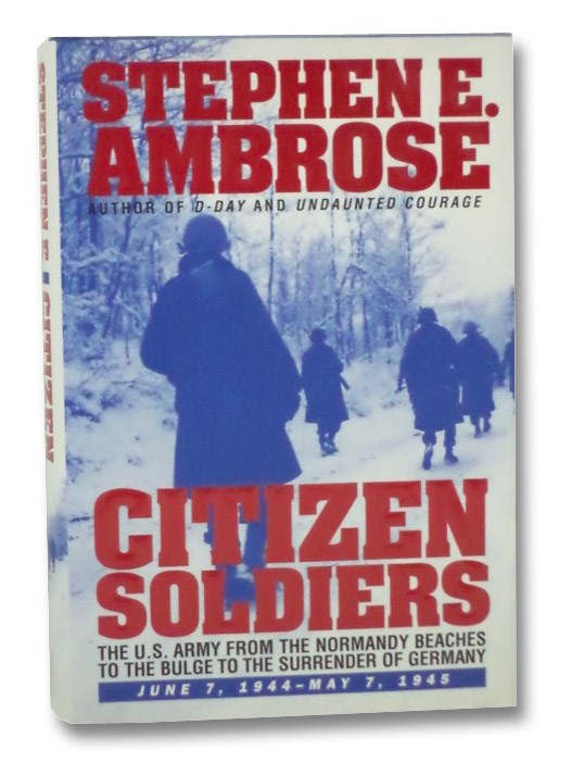 Citizen Soldiers: The U.S. Army from the Normandy Beaches to the Bulge to the Surrender of Germany, Ambrose, Stephen E.