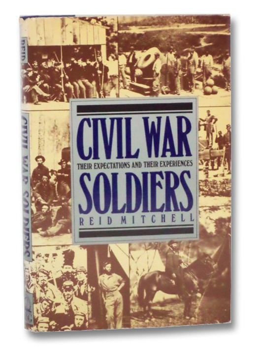 Civil War Soldiers: Their Expectations and Their Experiences, Mitchell, Reid