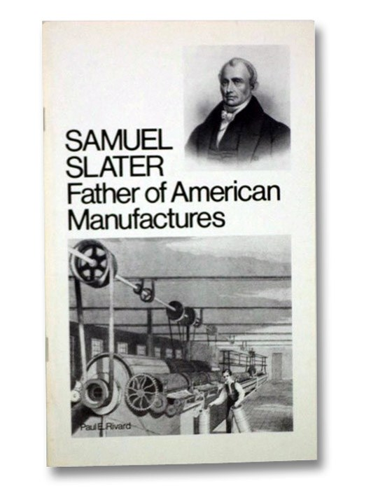 Samuel Slater: Father of American Manufactures, Rivard, Paul E.