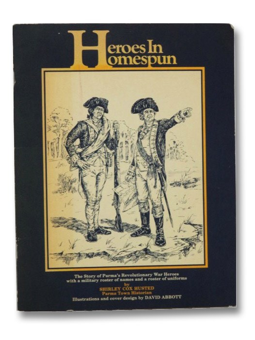 Heroes in Homespun: The Story of Parma's Revolutionary War Heroes with a Military Roster of Names and a Roster of Uniforms, Husted, Shirley Cox
