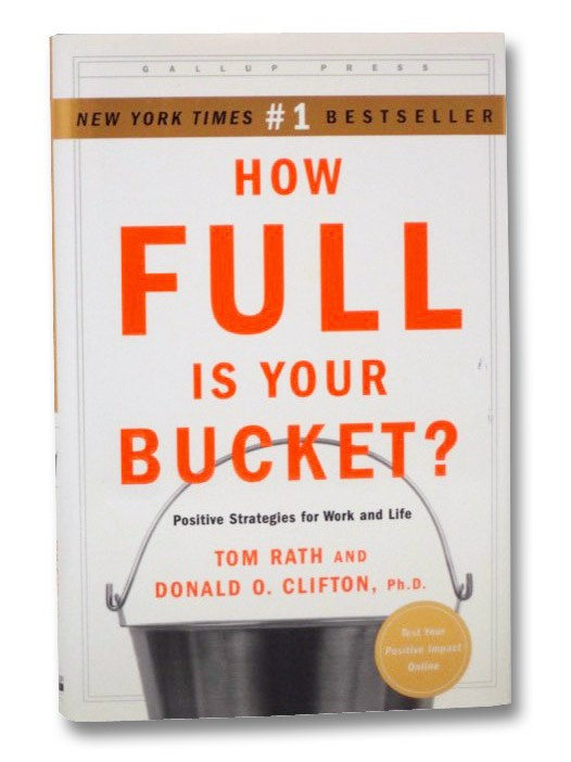 How Full is Your Bucket? Positive Strategies for Work and Life, Rath, Tom; Clifton, Donald O.