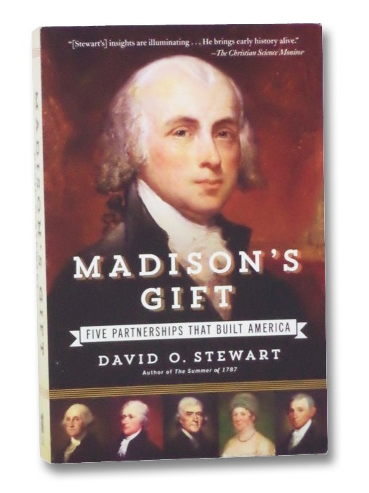 Madison's Gift: Five Partnerships That Built America, Stewart, David O.