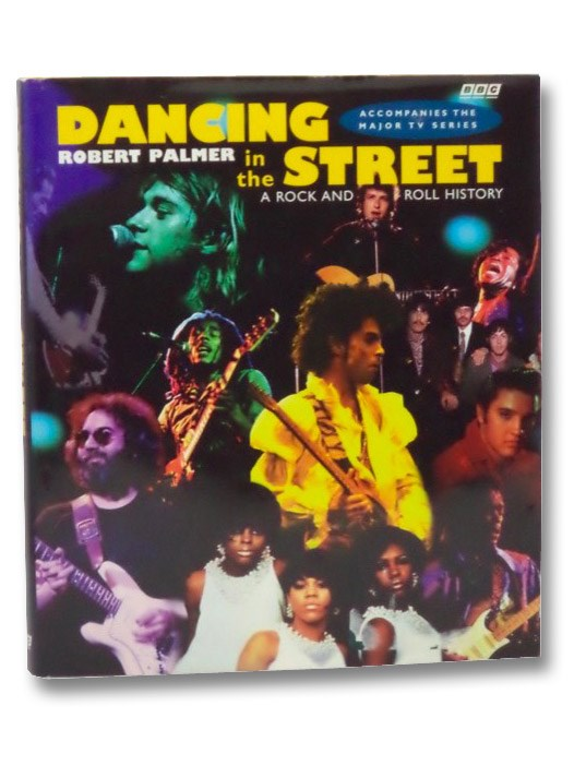 Dancing in the Street: A Rock and Roll History (Accompanies the Major TV Series), Palmer, Robert