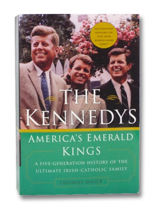 The Kennedys: America's Emerald Kings - A Five-Generation History of the Ultimate Irish-Catholic Family, Maier, Thomas