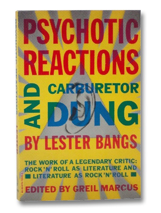 Psychotic Reactions and Carburetor Dung: The Work of a Legendary Critic, Bangs, Lester