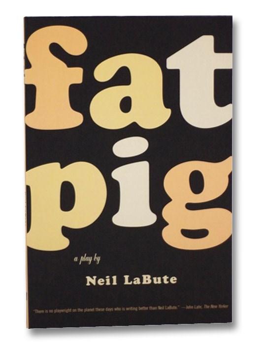 Fat Pig: A Play, LaBute, Neil