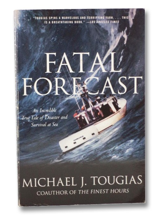 Fatal Forecast: An Incredible True Tale of Disaster and Survival at Sea, Tougias, Michael J.